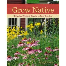 Grow Native : Bringing Natural Beauty to Your Garden
